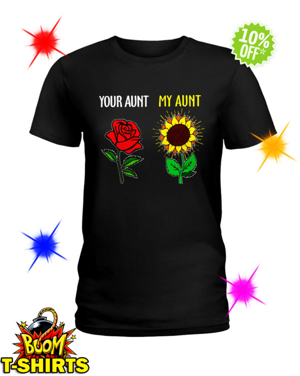 Your aunt Rose my aunt Sunflower shirt