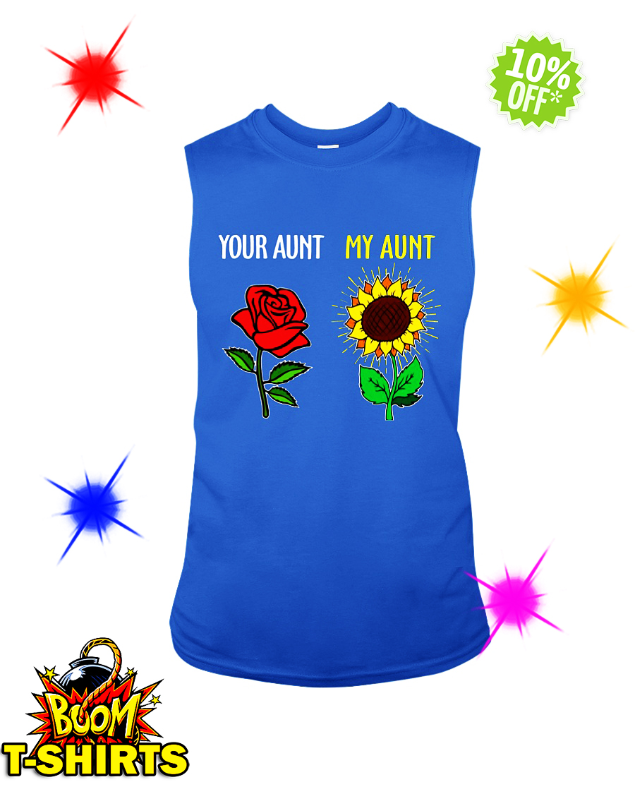 Your aunt Rose my aunt Sunflower sleeveless tee