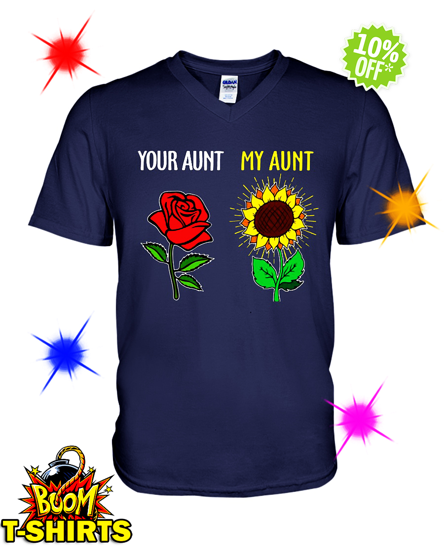 Your aunt Rose my aunt Sunflower v-neck