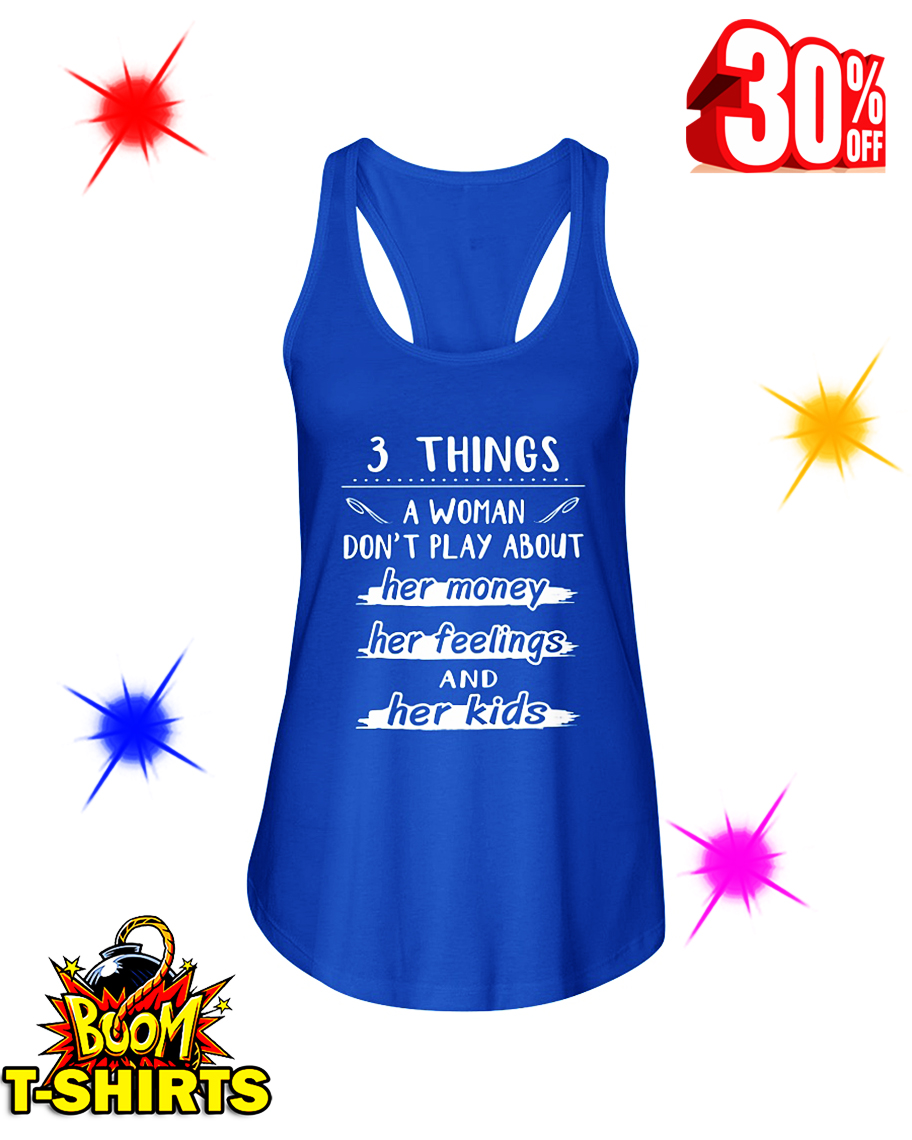 3 Things A Woman Don't Play About Her Money Her Feelings And Her Kids flowy tank
