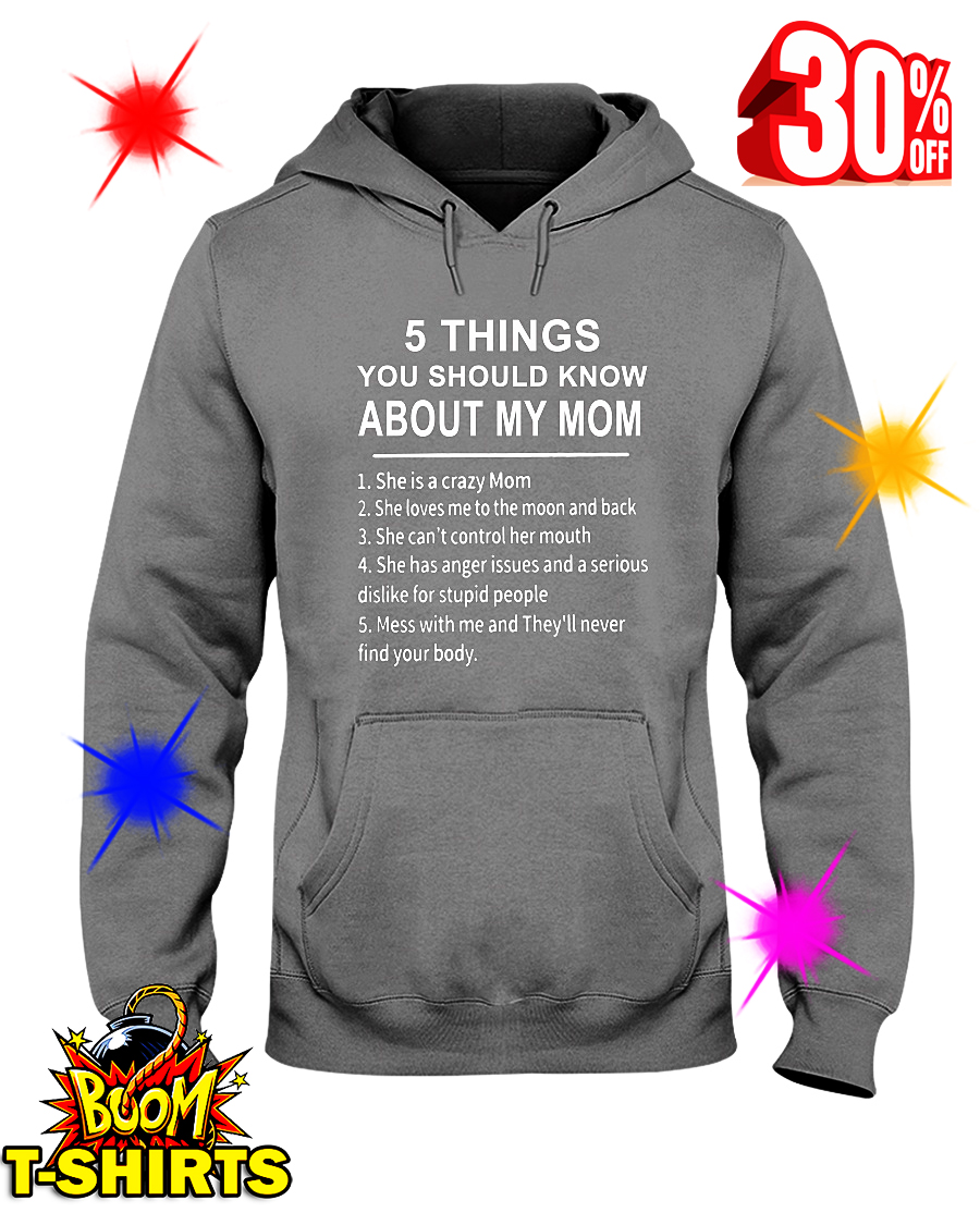 5 Things You Should Know About My Mom She Is A Crazy Mom hooded sweatshirt