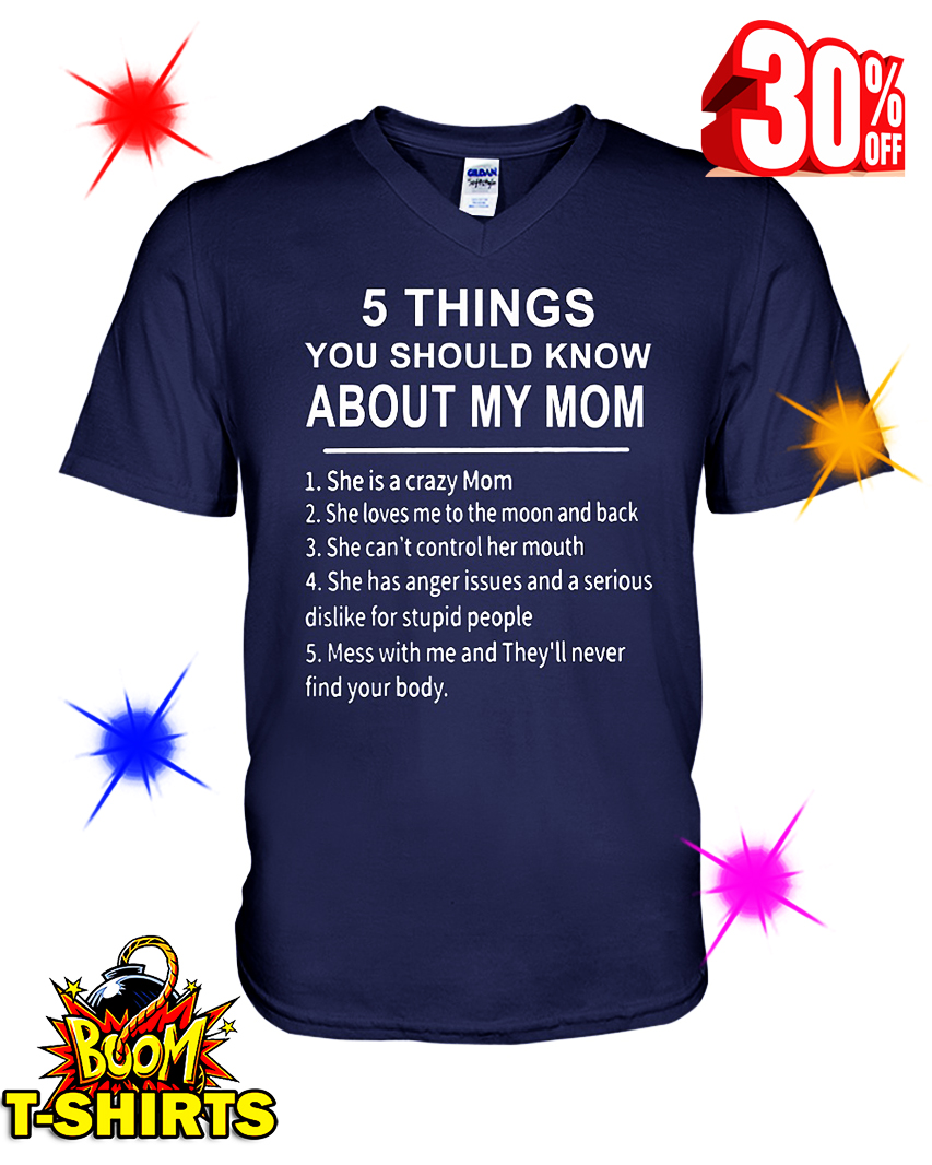 5 Things You Should Know About My Mom She Is A Crazy Mom v-neck