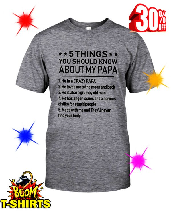 5 Things You Should Know About My Papa He Is A Crazy Papa shirt