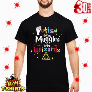 Autism Turns Muggle Into Wizard shirt