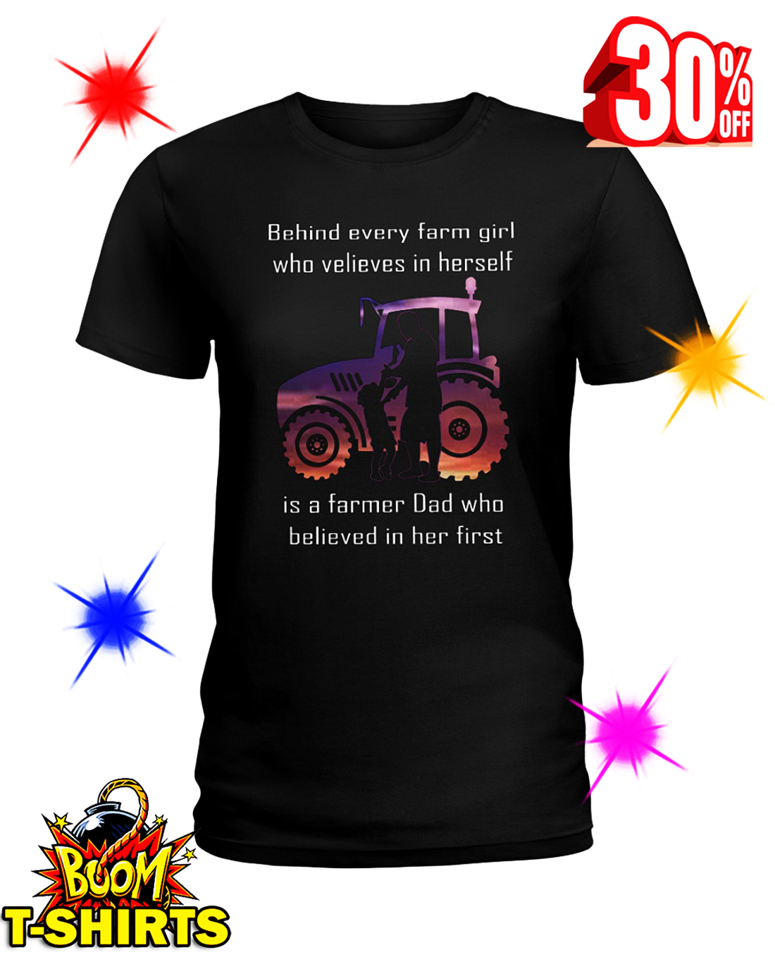 Behind Every Farm Girl Who Believes In Herself Is A Farmer Dad Who Believed In Her First shirt