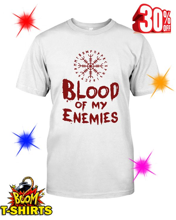 Blood Of My Enemies shirt