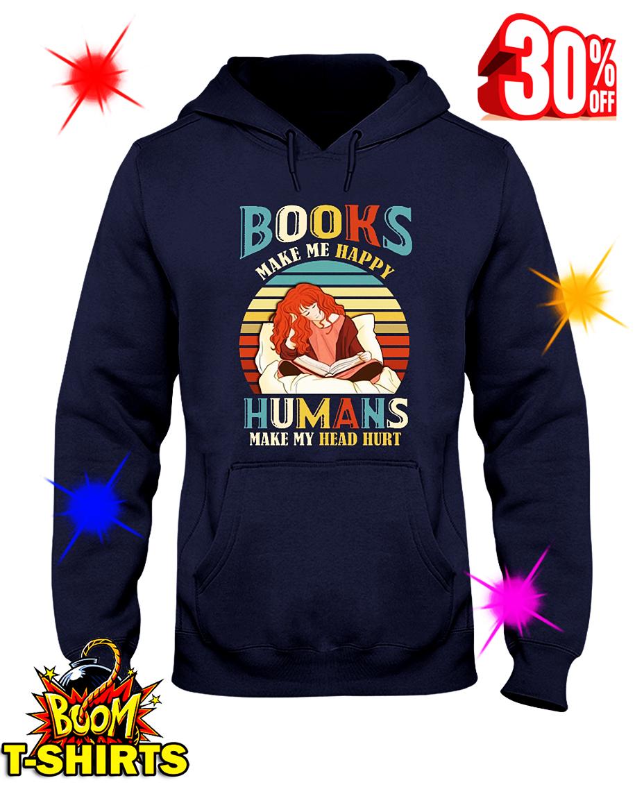 Book Make Me Happy Humans Make My Head Hurt hooded sweatshirt