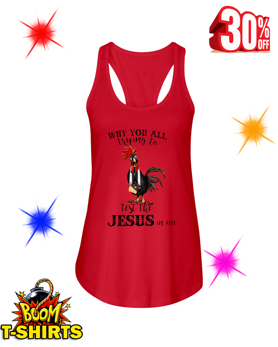 Chicken Why you all trying to test the Jesus in me flowy tank