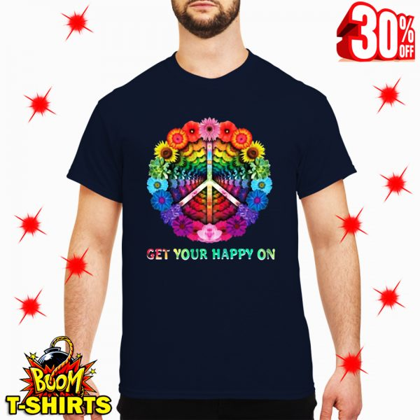Hippie Flowers Get Your Happy On shirt