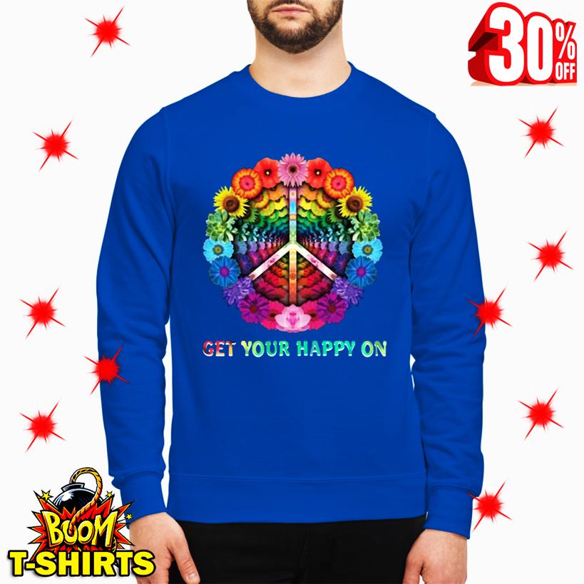 Hippie Flowers Get Your Happy On sweatshirt