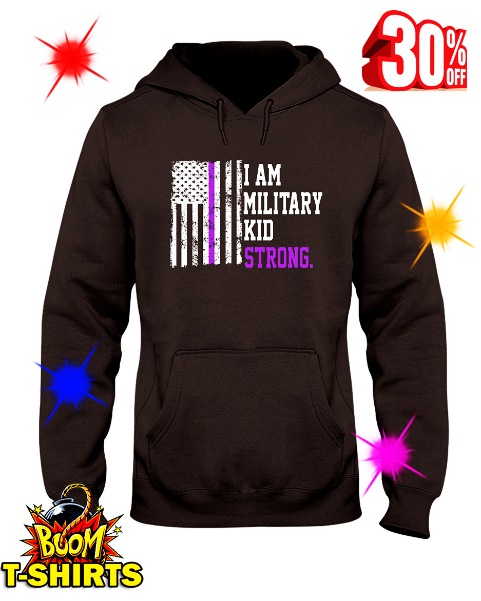 I Am Military Kid Strong American Flag hooded sweatshirt