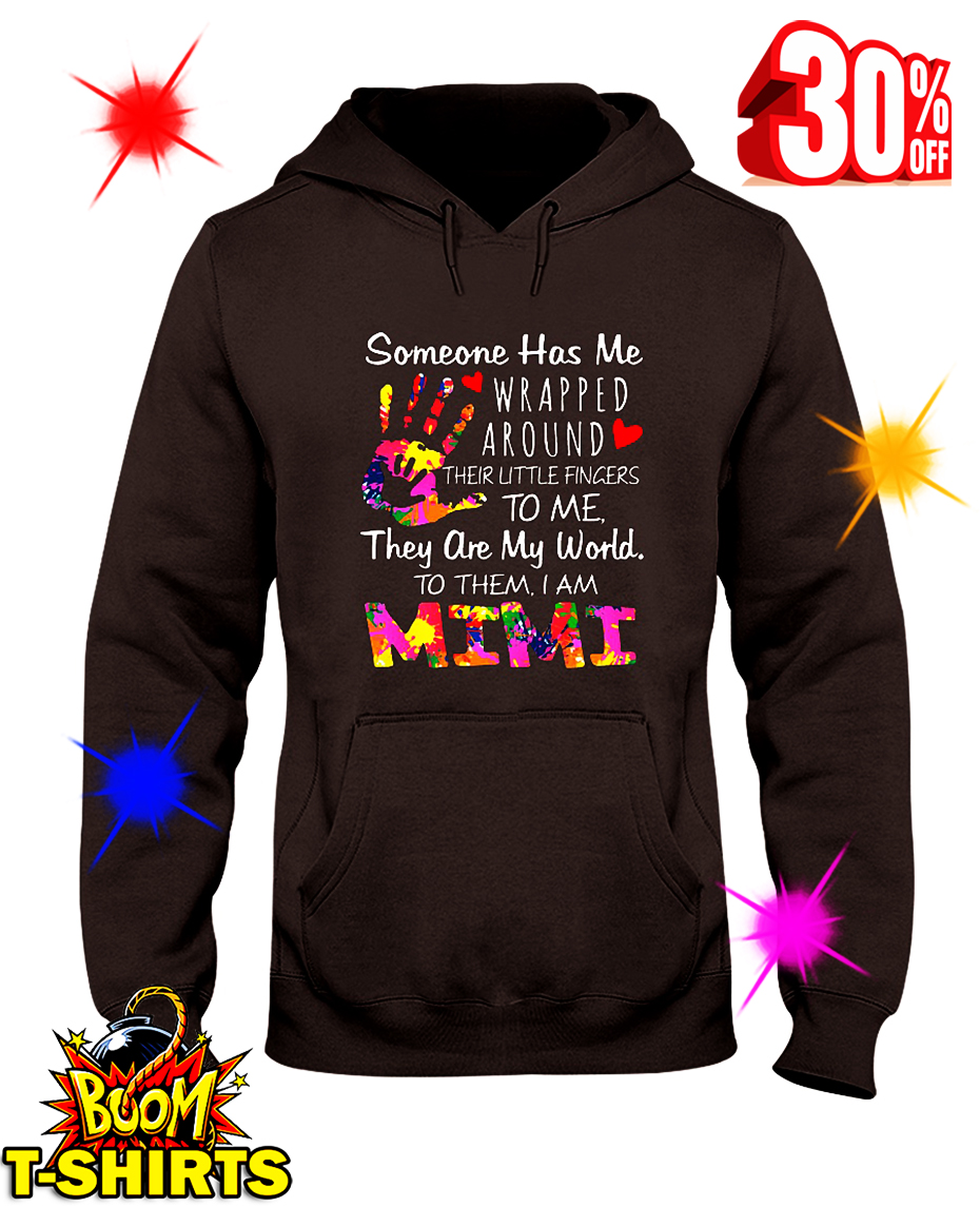 I Am Mimi Someone Has Me Wrapped Around Their Little Fingers To Me They Are My World To Them hooded sweatshirt