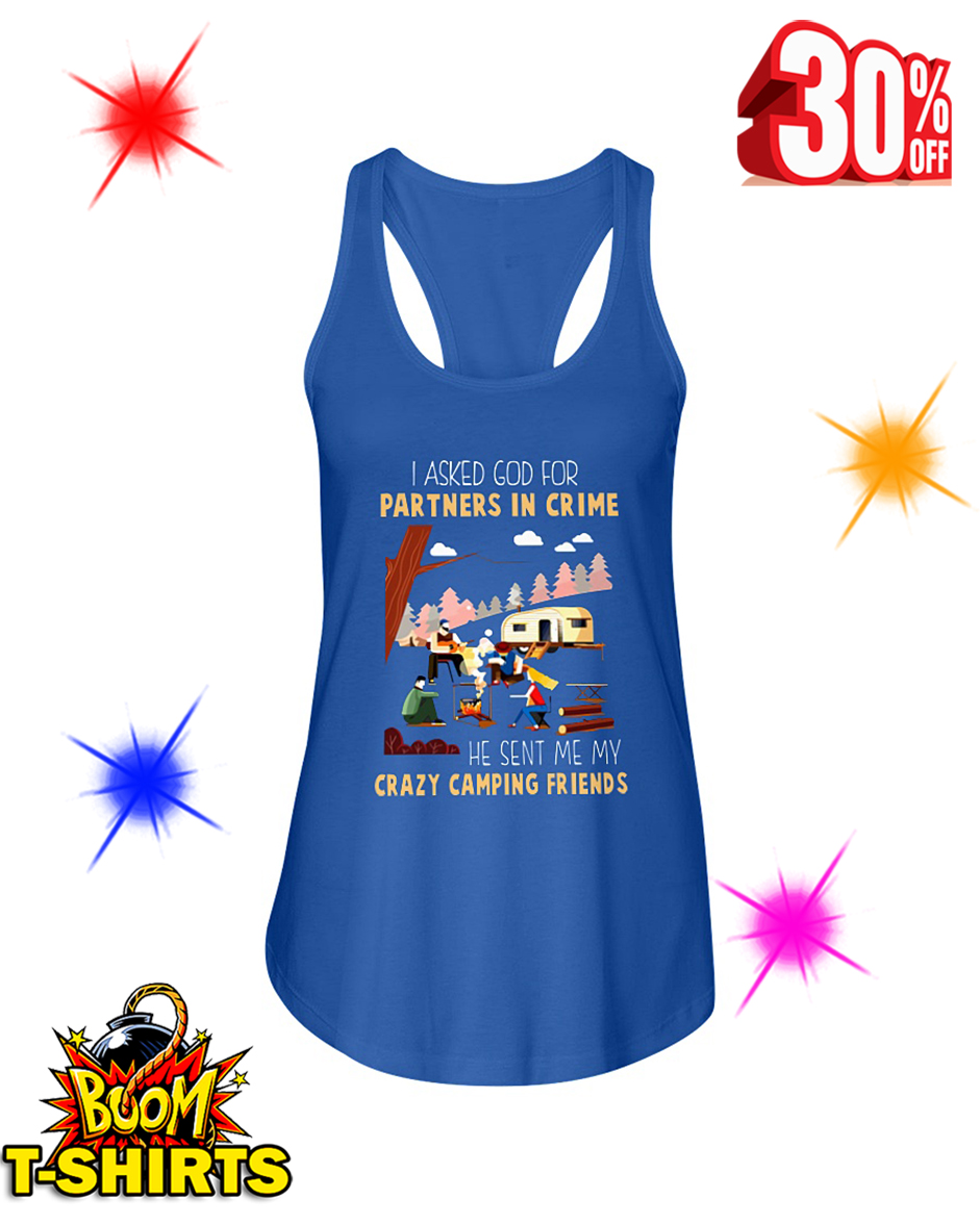 I Asked God For A Partner In Crime He Sent Me My Crazy Camping Friends flowy tank