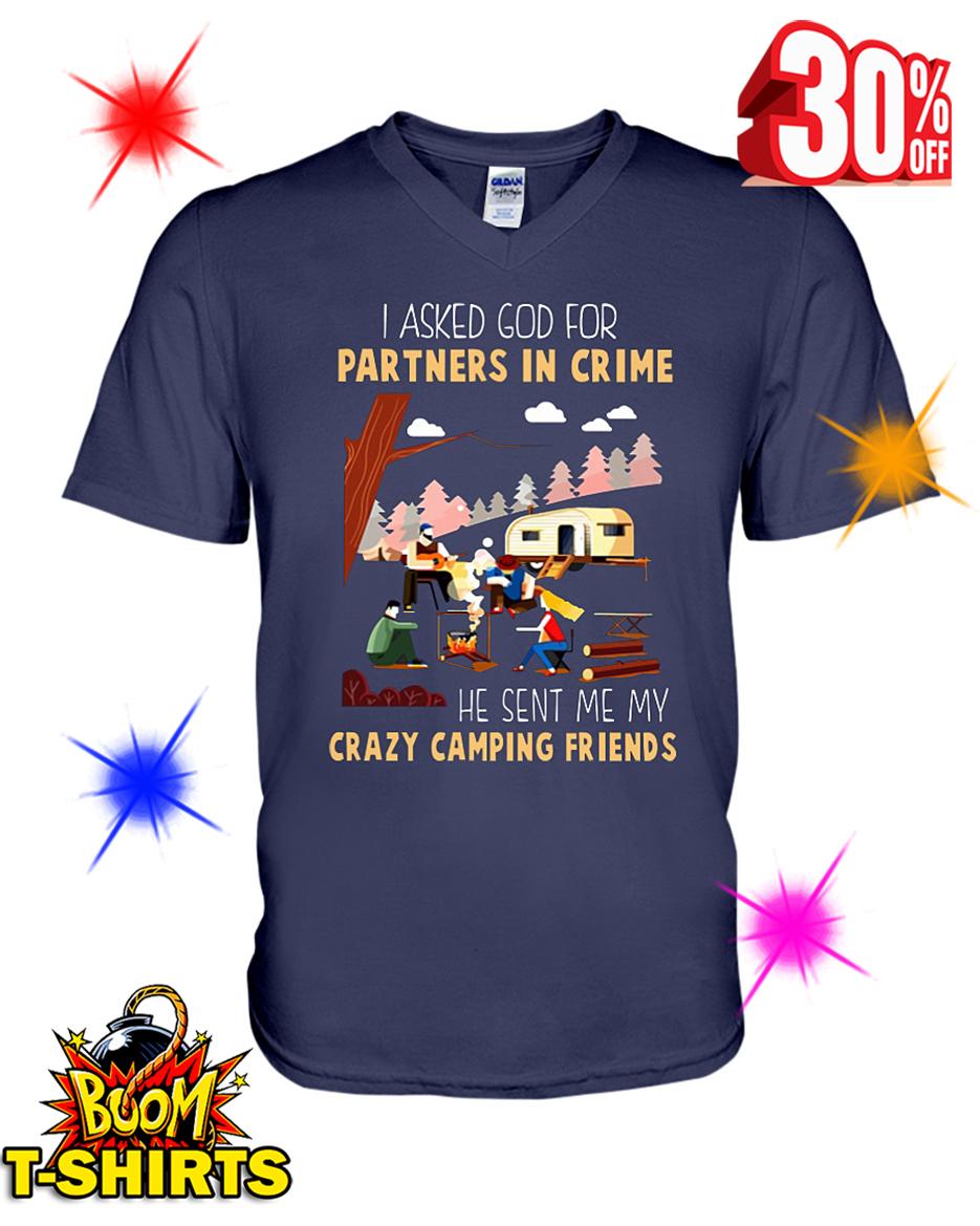 I Asked God For A Partner In Crime He Sent Me My Crazy Camping Friends v-neck