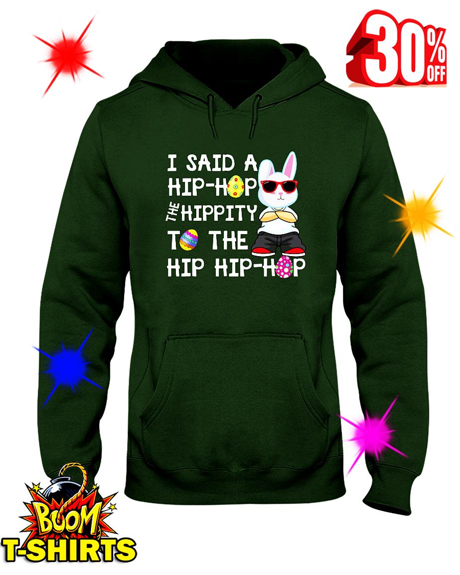 I Said A Hip Hop The Hippity to The Hip Hip Hop hooded sweatshirt