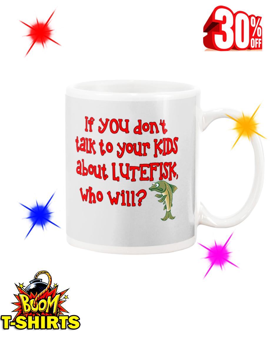 If You Don't Talk To Your Kids About Lutefisk Who Will Ash Mug