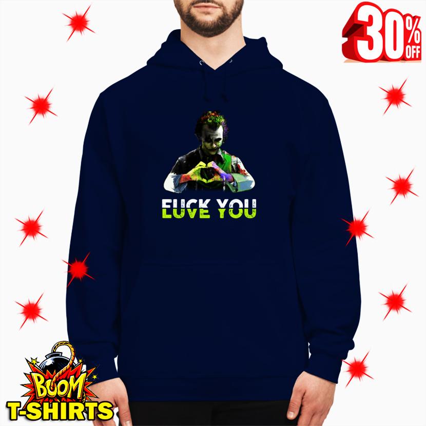 Joker Fuck You Love You hoodie