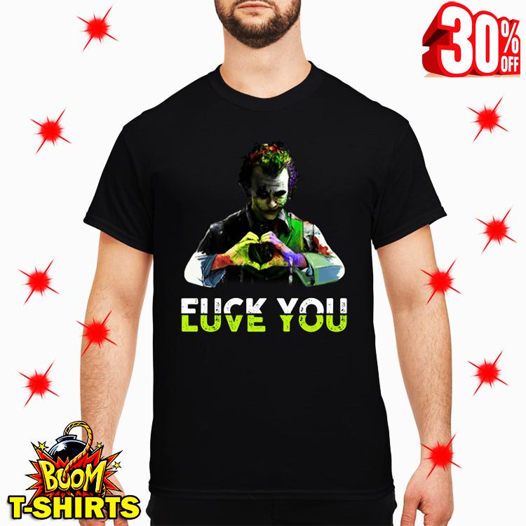 Joker Fuck You Love You shirt