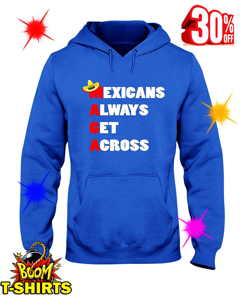 MAGA Mexicans Always Get Across hooded sweatshirt