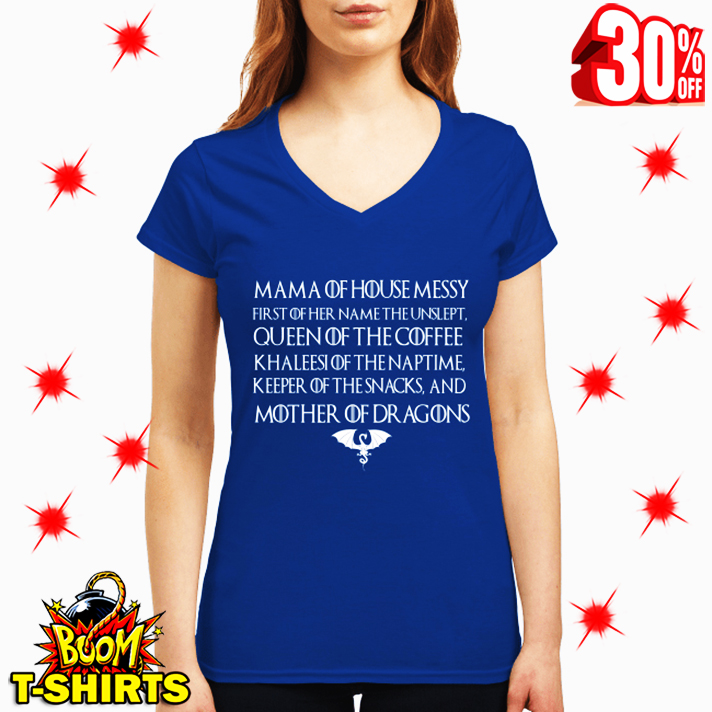 Mama Of House Messy First Of Her Name The Unslept Queen of The Coffee Mother Of Dragons v-neck