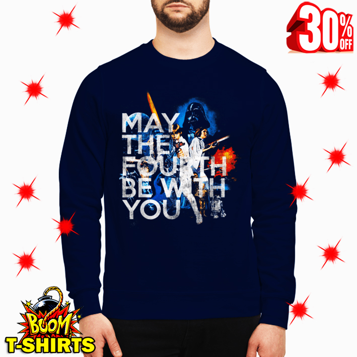 May the Fourth be With You sweatshirt