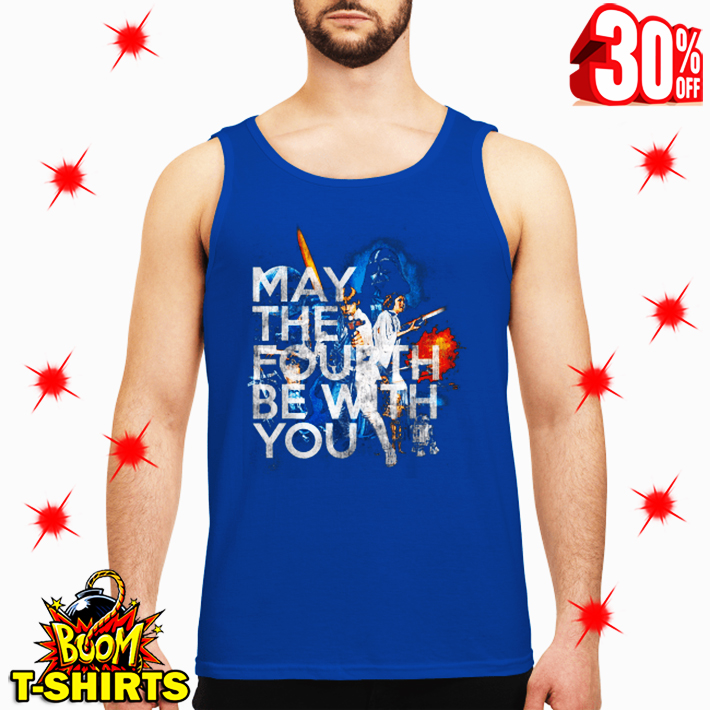May the Fourth be With You tank top