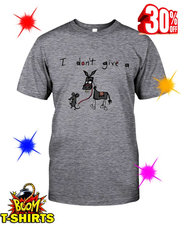 Mouse and Donkey I Don't Give A Rat's Ass shirt