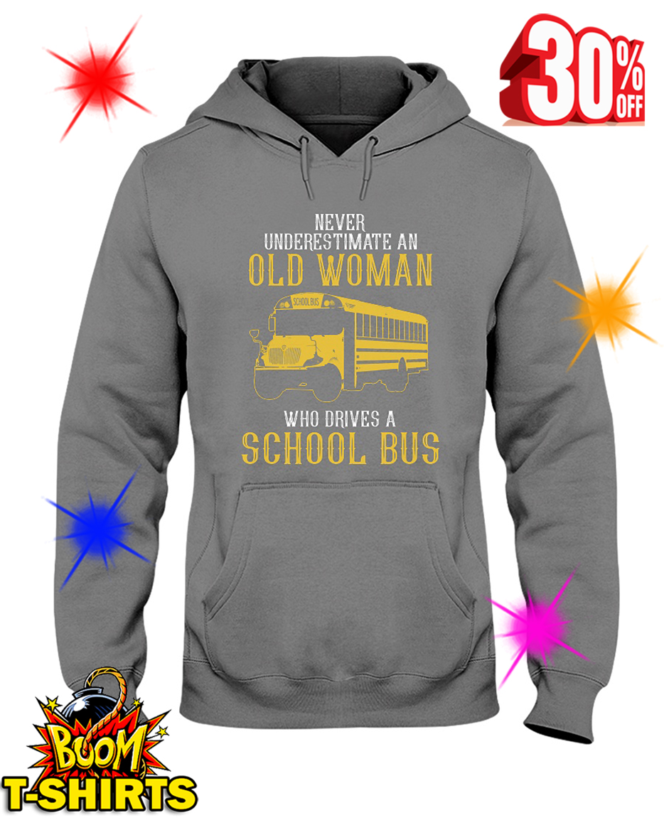 Never Underestimate An Old Woman Who Drives A School Bus hooded sweatshirt