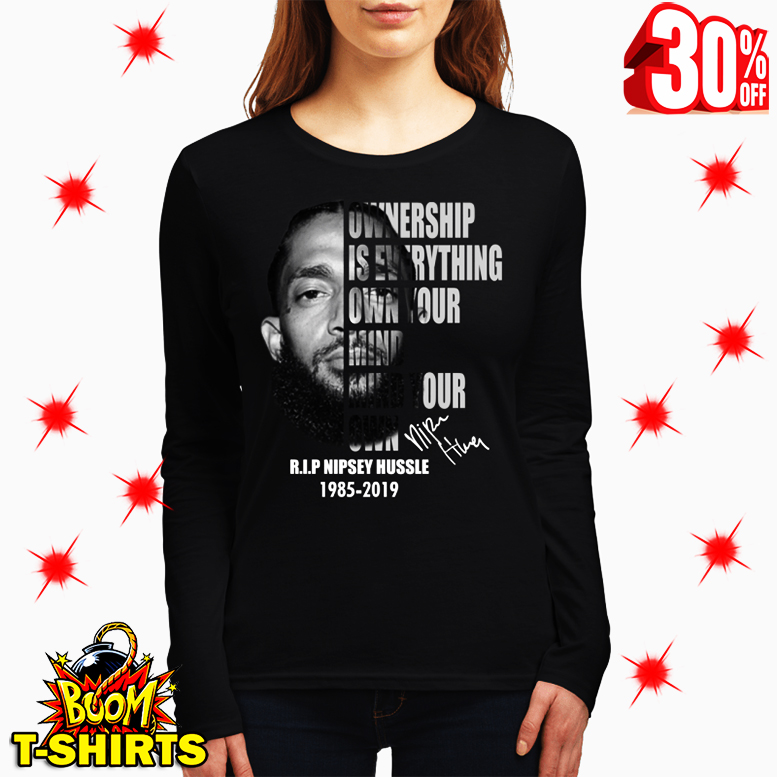 Nipsey Hussle Ownership Is Everything Own Your Mind Your Own Signature long sleeve tee