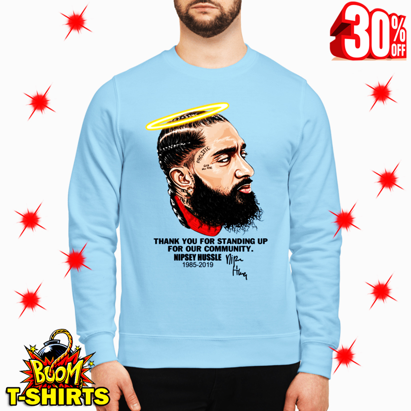 Nipsey Hussle Thank You For Standing Up For Our Community sweatshirt