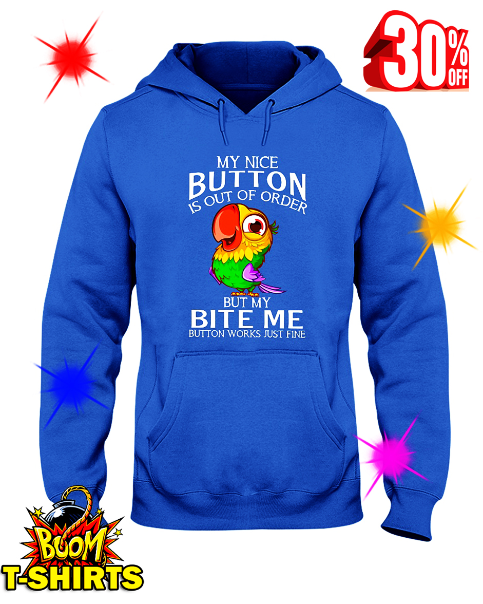 Parrot My Nice Button Is Out Of Order But My Bite Me Button Works Just Fine hooded sweatshirt