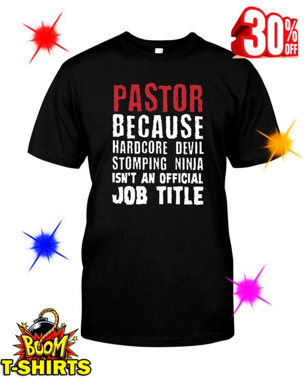 Pastor Because Hardcore Devil Stomping Ninja Isn't An Official Job Title shirt