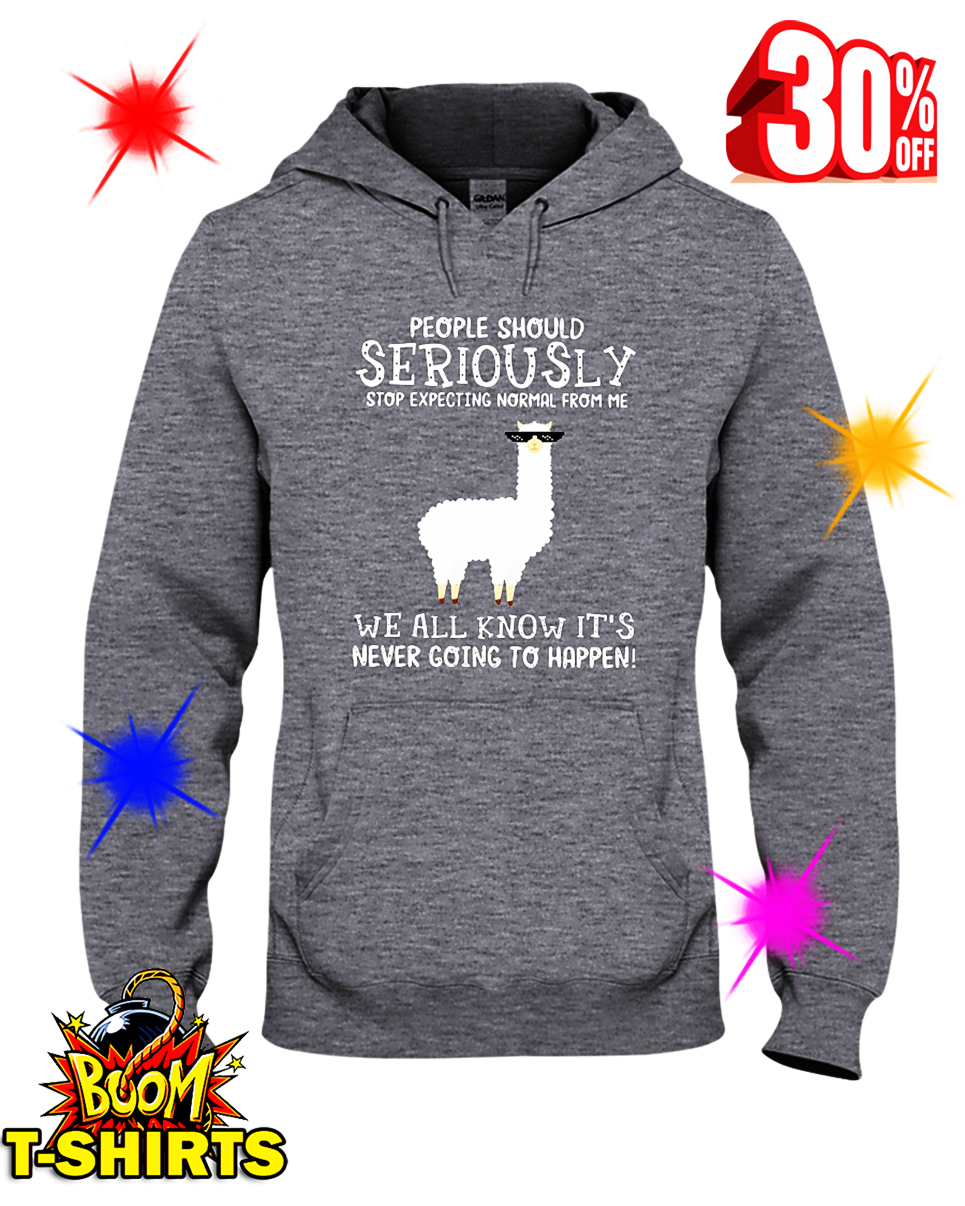 People Should Serious Stop Expecting Normal from Me Llama hooded sweatshirt