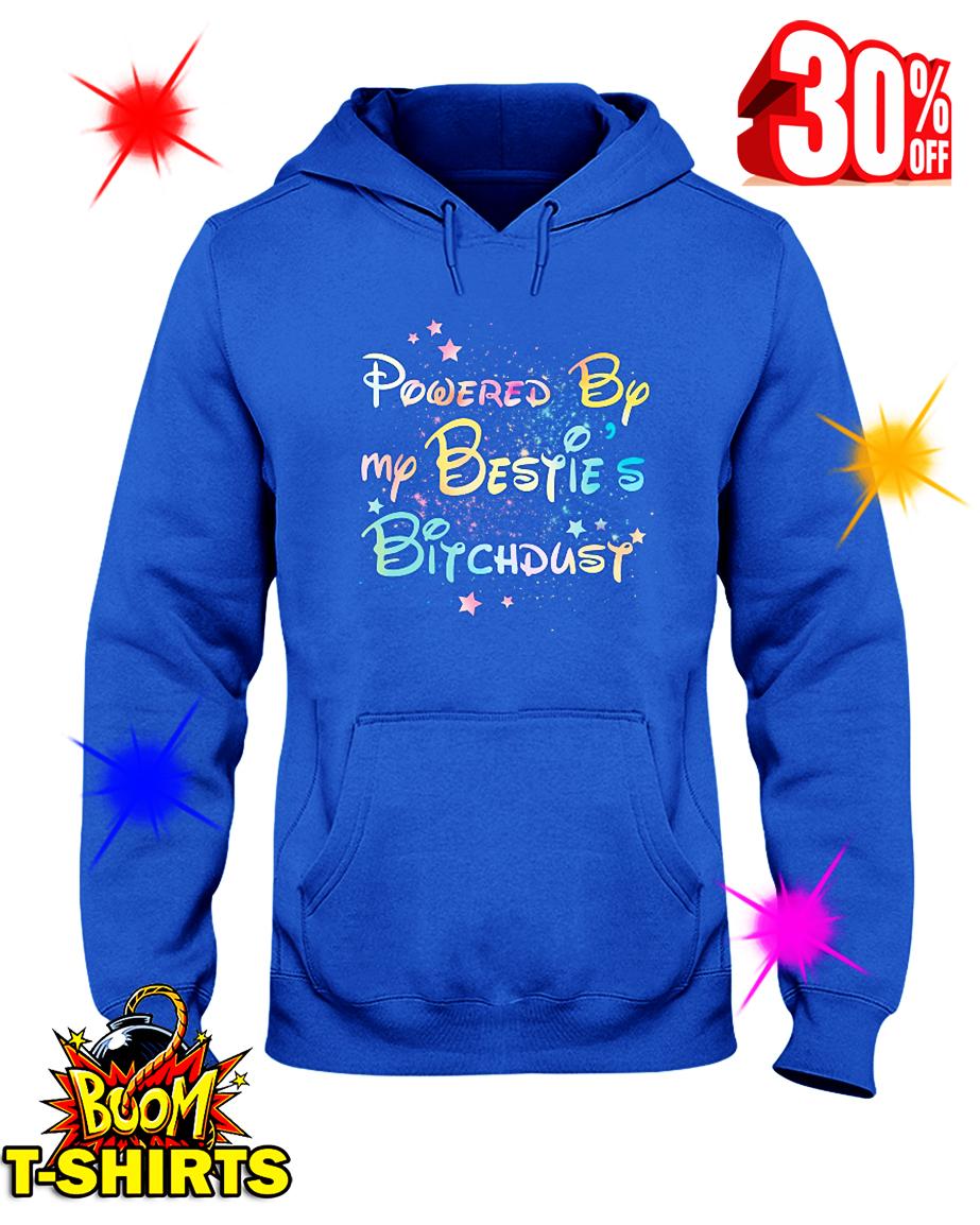 Powered by my Bestie's Bitchdust hooded sweatshirt