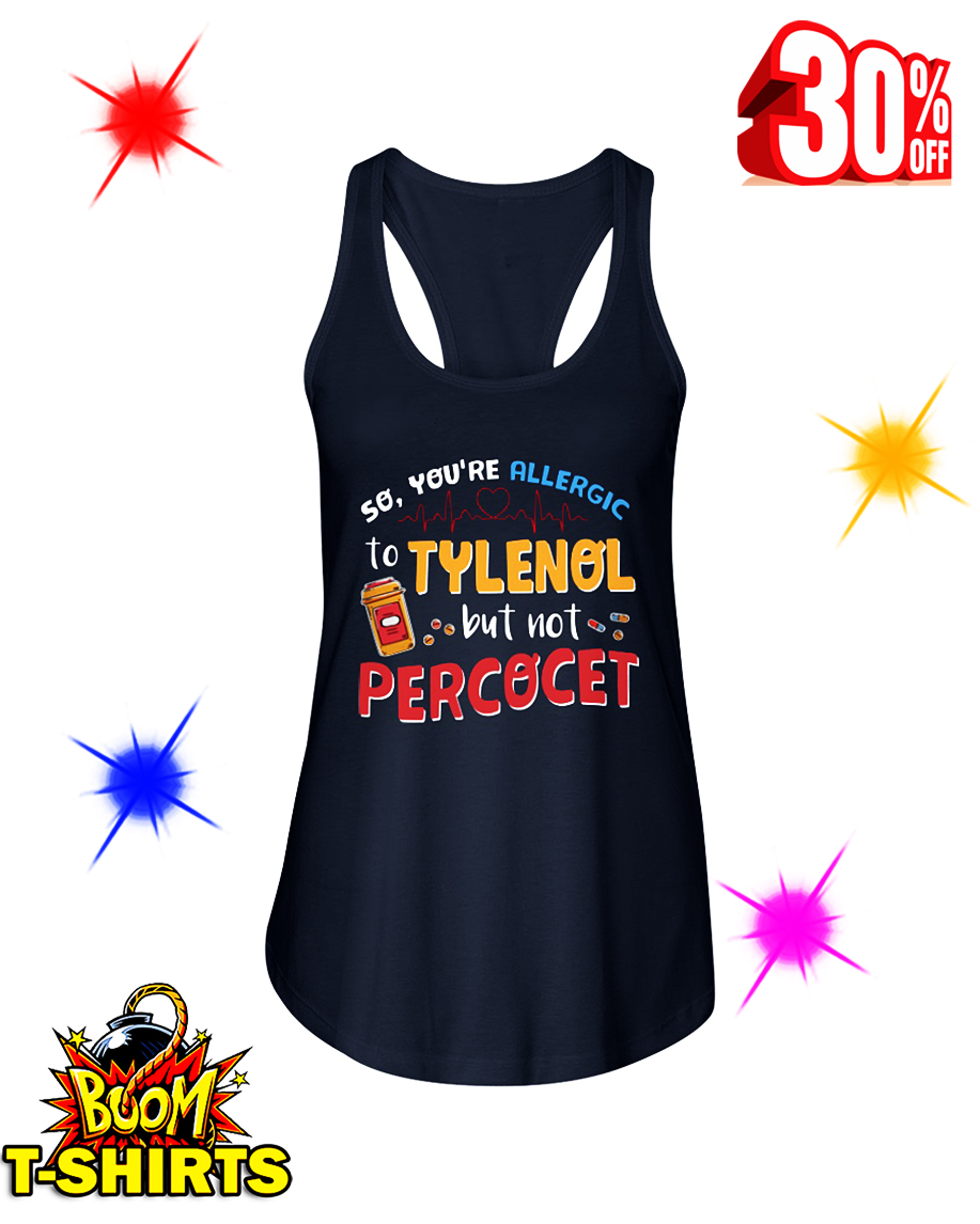 So You're Allergic To Tylenol But Not Percocet flowy tank