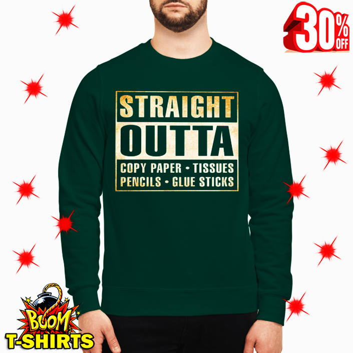 Straight outta copy paper tissues pencils glue sticks sweatshirt
