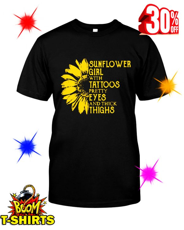 Sunflower Girl With Tattoos Pretty Eyes And Thick Thighs shirt