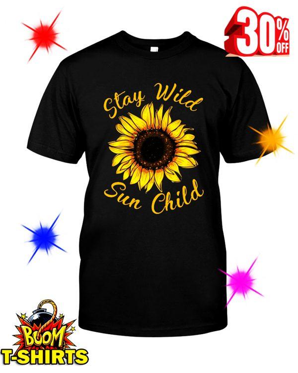 Sunflower Stay Wild Sun Child shirt