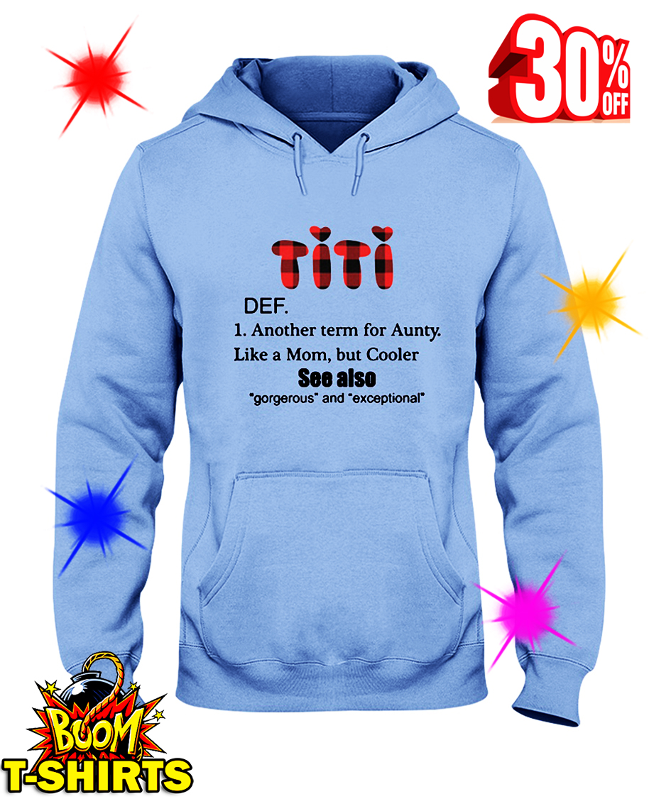 Titi Def Another Term For Aunty Like A Mom But Cooler hooded sweatshirt