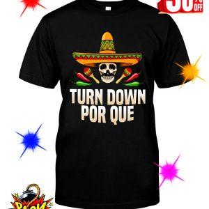 Turn Down Por Que shirt