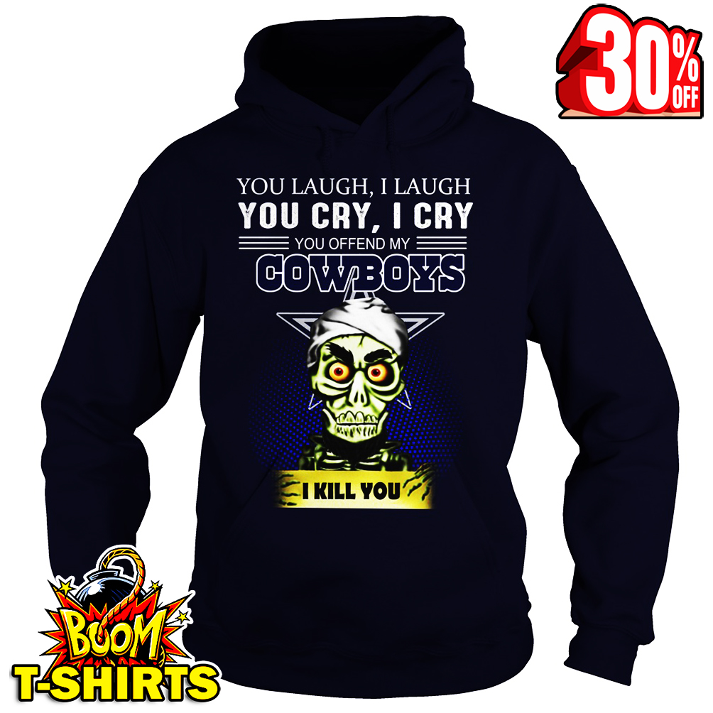 Achmed You Laugh I Laugh You Cry I Cry You Offend My Cowboys I kill you hoodie