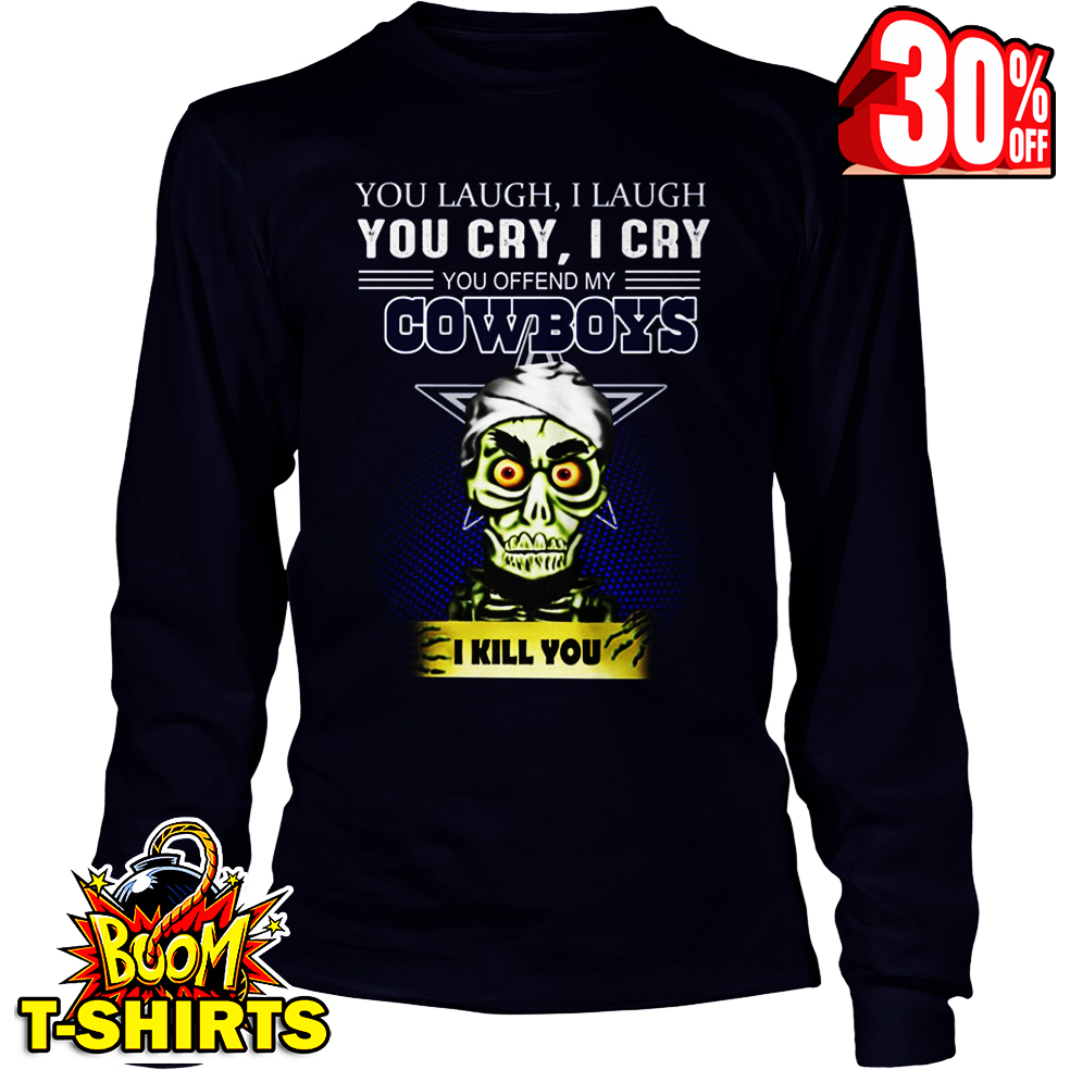 Achmed You Laugh I Laugh You Cry I Cry You Offend My Cowboys I kill you long sleeve tee