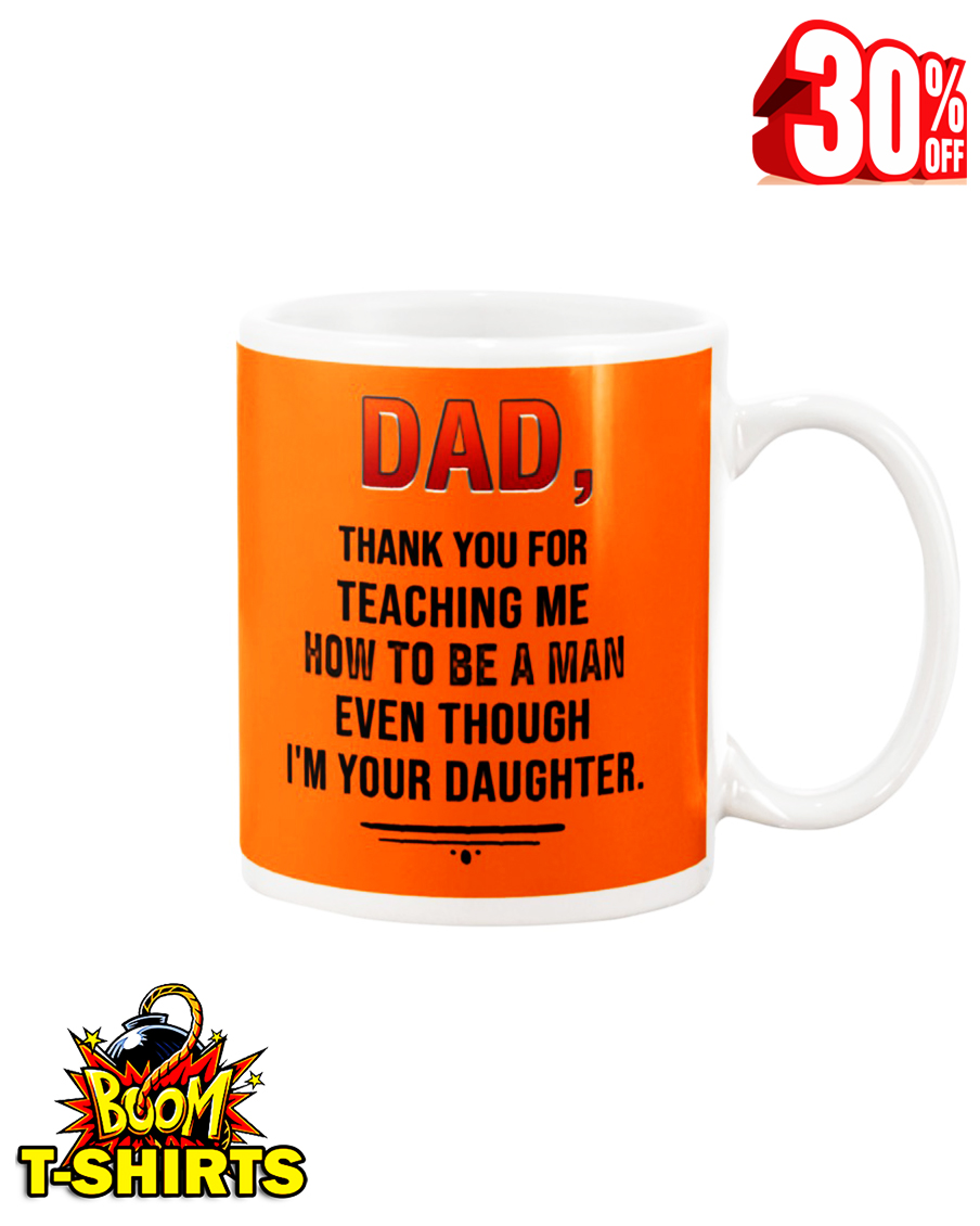 Dad thank you for teaching me how to be a man even though I'm your daughter mug - burnt organge