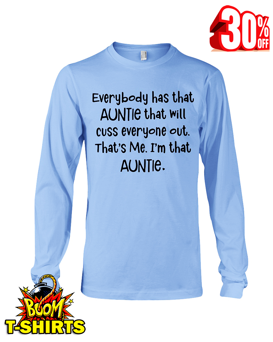 Everybody há that auntie that will cus everyone out that's me I'm that auntie long sleeve tee