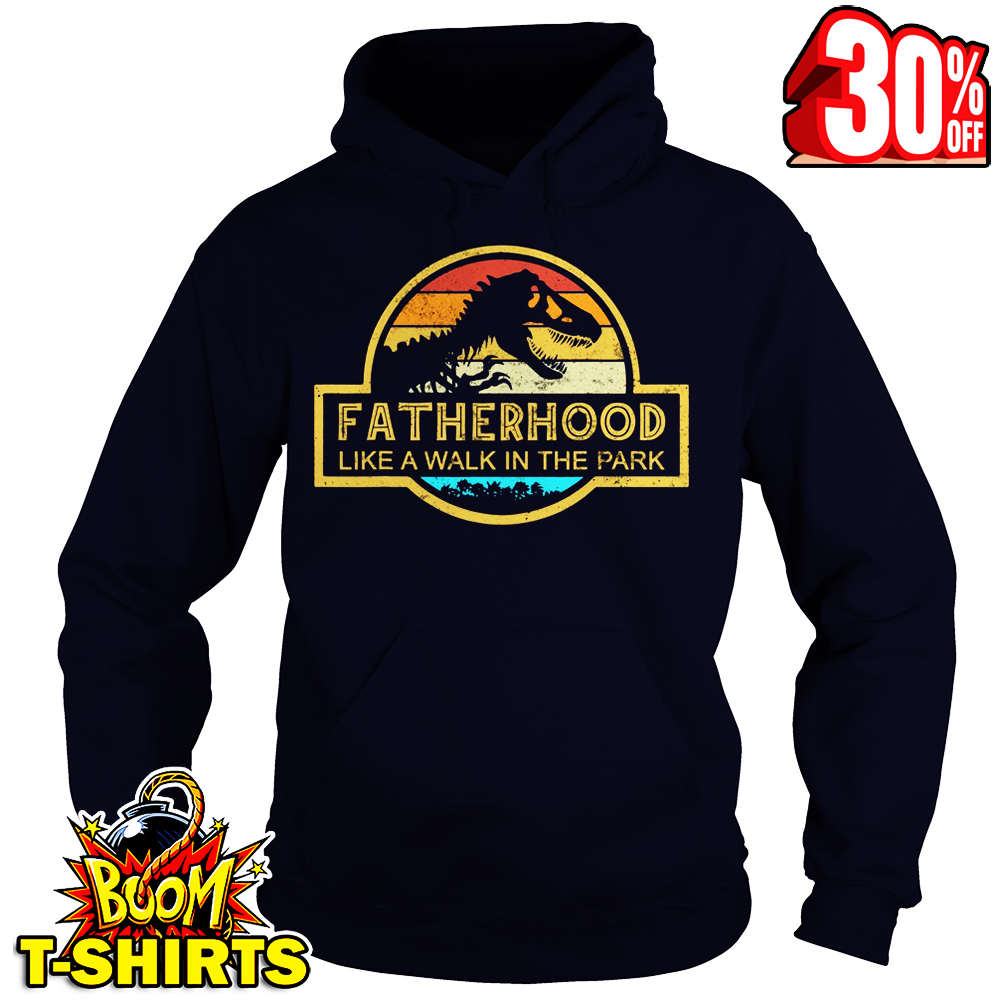 Fatherhood Like A Walk In The Park Dinosaurs Vintage Retro hoodie