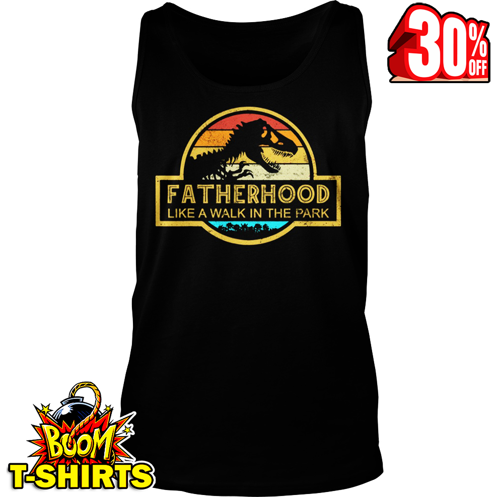 Fatherhood Like A Walk In The Park Dinosaurs Vintage Retro tank top