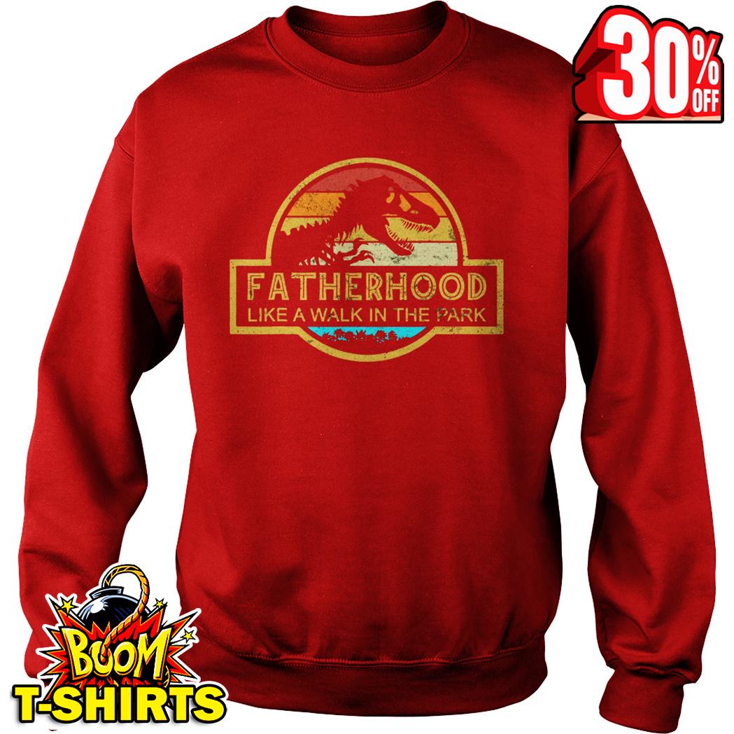 Fatherhood Like A Walk In The Park sweatshirt