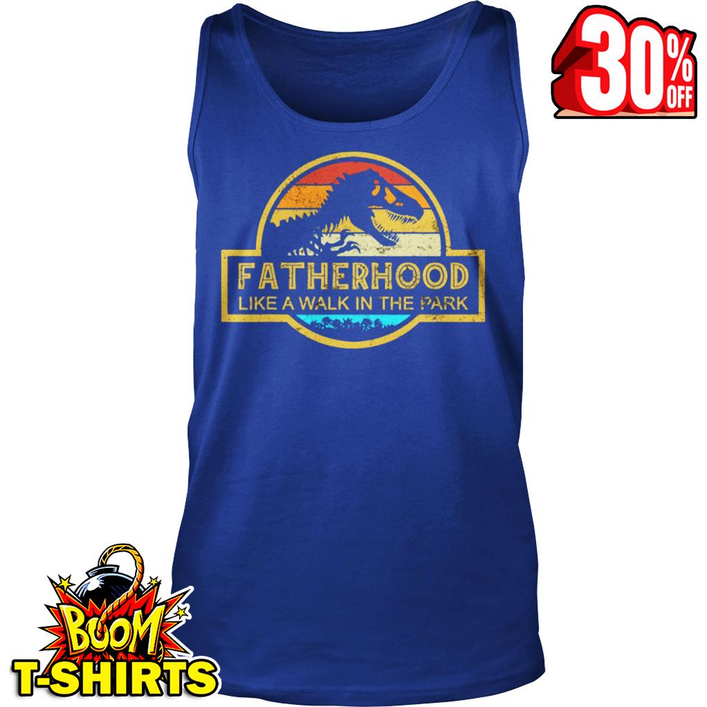 Fatherhood Like A Walk In The Park tank top