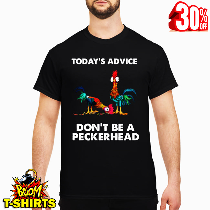Hei Hei today's advice don't be a peckerhead shirt