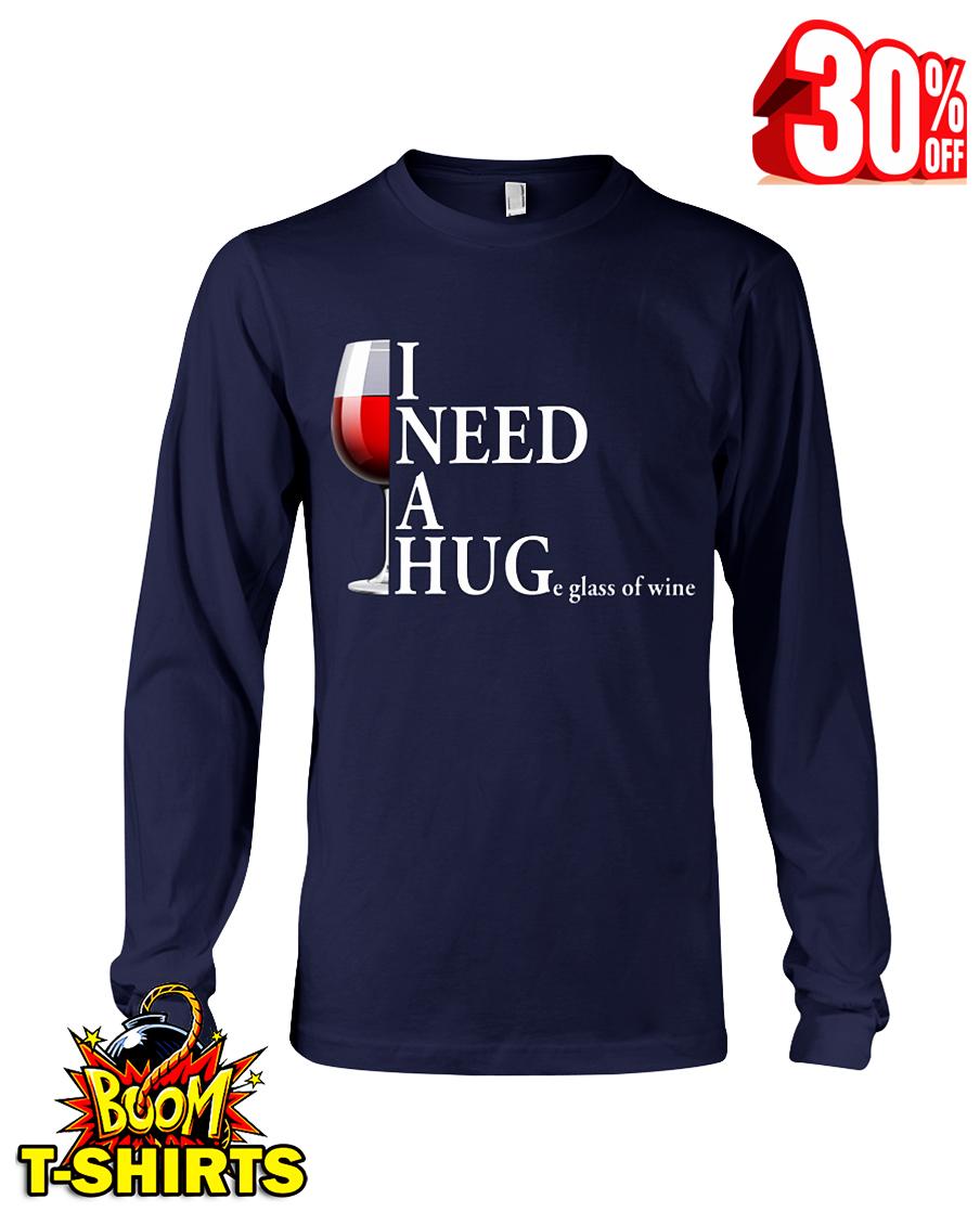 I NEED A HUGe glass ò wine long sleeve tee